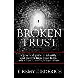 Broken Trust: …a practical guide to identify and recover from toxic faith, toxic church, and spiritual abuse. (The Overcoming Series: Spiritual Abuse Book 4) (English Edition)