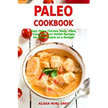 Paleo Cookbook: Easy Paleo Chicken Soup, Stew, Casserole and Skillet Recipes for Busy People on a Budget (Free Gift): Gluten-free Diet (Gluten-free and Ketogenic Diet Cooking Book 1)