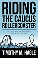 Riding the Caucus Rollercoaster: The Ups and Downs in the Republican Race to Win the 2012 Iowa Caucuses