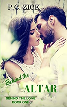 Behind the Altar (Behind the Love Book 1) by [Zick, P.C.]