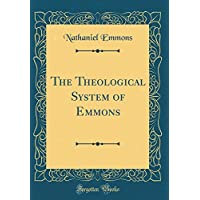 The Theological System of Emmons (Classic Reprint)