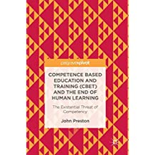 Competence Based Education and Training (CBET) and the End of Human Learning: The Existential Threat of Competency
