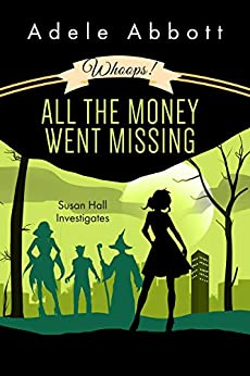 Whoops! All The Money Went Missing (Susan Hall Investigates Book 2) by [Abbott, Adele]