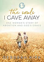 The Souls I Gave Away: One Woman's Story of Abortion and God's Grace