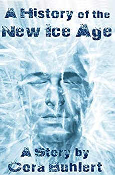A History of the New Ice Age by [Buhlert, Cora]