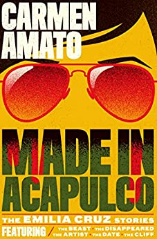 Made in Acapulco: The Emilia Cruz Stories by [Amato, Carmen]