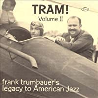 Tram! Volume 2 : Frank Trumbauer's Legacy To American Jazz 1929-1930