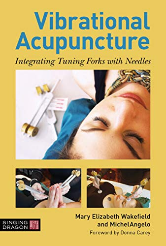 Vibrational Acupuncture: Integrating Tuning Forks with Needles (English Edition)