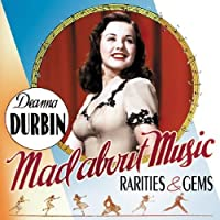 Mad About Music: Rarities & Gems by Deanna Durbin (2008-09-09)