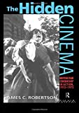 The Hidden Cinema: British Film Censorship in Action 1913-1972 (Cinema and Society)