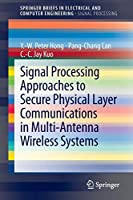 Signal Processing Approaches to Secure Physical Layer Communications in Multi-Antenna Wireless Systems (SpringerBriefs in Electrical and Computer Engineering)