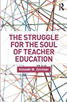 The Struggle for the Soul of Teacher Education (Critical Social Thought)