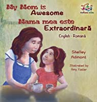 My Mom Is Awesome (English Romanian Children's Book): Romanian Book for Kids (English Romanian Bilingual Collection)