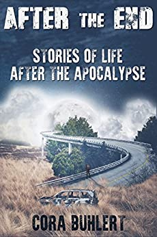 After the End: Stories of Life After the Apocalypse by [Buhlert, Cora]