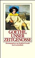 Goethe, unser Zeitgenosse: Ueber Fremdes und Eigenes