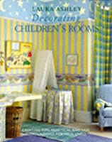 """""""Laura Ashley"""" Decorating Children's Rooms: How to Create Fun, Practical and Safe Childhood Surroundings"""