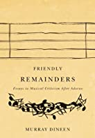 FRIENDLY REMAINDERS: ESSAYS IN MUSICAL CRITICISM AFTER ADORNO