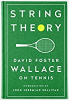 String Theory: David Foster Wallace on Tennis: A Library of America Special Publication