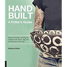 Handbuilt, A Potter's Guide: Master timeless techniques, explore new forms, dig and process your own clay