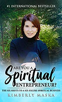 Are You a Spiritual Entrepreneur?: The Six Shifts to a Six-Figure Spiritual Business by [Maska, Kimberly]