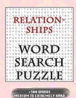 Relationships WORD SEARCH PUZZLE +300 WORDS Medium To Extremely Hard: AND MANY MORE OTHER TOPICS, With Solutions, 8x11' 80 Pages, All Ages : Kids 7-10, Solvable Word Search Puzzles, Seniors And Adults.