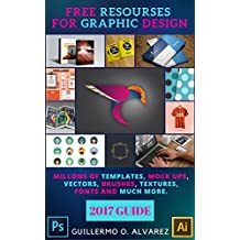 Free Resourses for Graphic Design-2017 GUIDE: Millions of templates, mock ups, vectors, brushes, textures, fonts and more (Free Digital Resources)