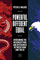 Powerful, Different, Equal: Overcoming the Misconceptions and Differences Between China and the U.S.