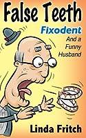 False Teeth, Fixodent and a Funny Husband