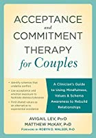 Acceptance and Commitment Therapy for Couples: A Clinician's Guide to Using Mindfulness, Values & Schema Awareness to Rebuild Relationships