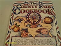 The County Fair Cookbook: Yankee Johnnycakes, Tater Pigs, Shoofly Pie, & 200 More Recipes from America's Best Country Cooks