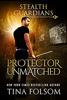 Protector Unmatched (Stealth Guardians Book 6) by [Folsom, Tina]