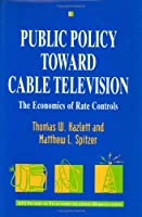 Public Policy Toward Cable Television: The Economics of Rate Controls