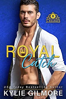 Royal Catch (The Rourkes, Book 1) by [Gilmore, Kylie]