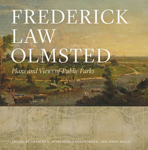 Download Frederick Law Olmsted: Plans and Views of Public Parks (The Papers of Frederick Law Olmsted, Supplementary) 1421410869