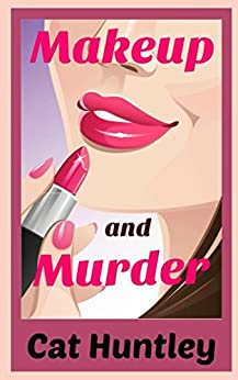 Makeup and Murder by [Huntley, Cat]