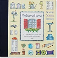 Welcome Home: A Home Improvement and Decorating Organizer