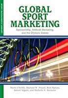 Global Sport Marketing: Sponsorship, Ambush Marketing &  the Olympic Games
