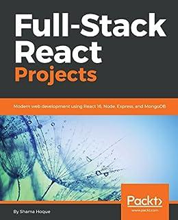 [Hoque, Shama]のFull-Stack React Projects: Modern web development using React 16, Node, Express, and MongoDB (English Edition)