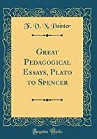 Great Pedagogical Essays, Plato to Spencer (Classic Reprint)