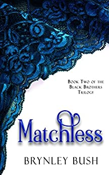 Matchless (Black Brothers Trilogy Book 2) by [Bush, Brynley, Blake, Brynley]