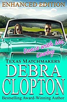 DANCE WITH ME, COWBOY Enhanced Edition (Texas Matchmakers Book 13) by [Clopton, Debra]