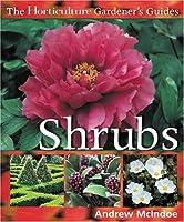 The Horticulture Gardener's Guide to Shrubs (Horticulture Gardener's Guides)