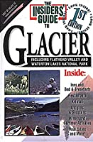 The Insiders' Guide to Glacier: Including Flatheat Valley and Waterton Lakes National Park (Insiders' Guide to Montana's Glacier Country)