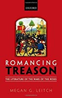 Romancing Treason: The Literature of the Wars of Roses by Megan Leitch(2015-03-29)
