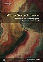 Wenn Sex schmerzt: Biografische und soziale Genese einer sogenannten »Sexualstoerung«