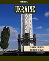 Ukraine: 25 Grayscale Photos for Adult to Color Grayscale Adult Coloring Book of Cities, Coloring Books for Grown-ups
