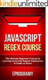 Javascript: Regex Crash Course - The Ultimate Beginner's Course to Learning Javascript Regular Expressions in Under 12 Hou...