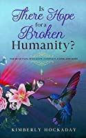 Is There Hope for a Broken Humanity?: Poems of Pain, Sexuality, Conflict, Faith, and Hope