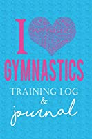 I Gymnastics Training Log & Journal: Awesome Gymnastics gift for girl gymnasts- perfect for meets, tracking training & diary!