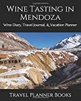 Wine Tasting in Mendoza: Wine Diary, Travel Journal, & Vacation Planner